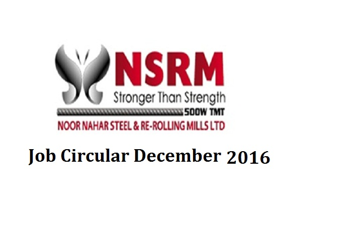 Noor Nahar Steel & Re-Rolling Mills Limited Job Circular December 2016.
