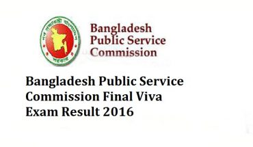 Bangladesh Public Service Commission Final Viva Exam Result 2016: