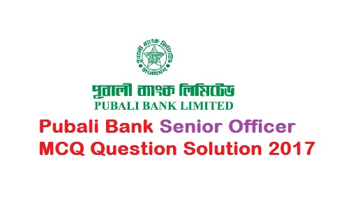 Pubali Bank MCQ Question Solution 2017 – Senior Officer
