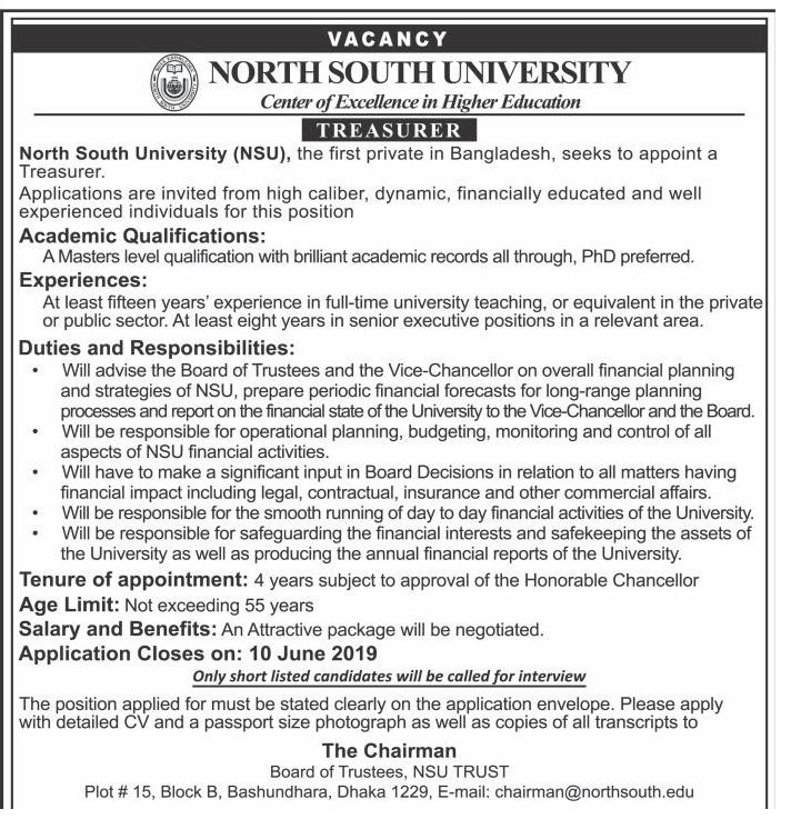 "<p style=""text-align: justify;""><a href=""http://www.bdjobscareers.com/north-south-university-job-circular/""><strong>North South University Job Circular 2019</strong></a> has been found by BD Jobs Careers. North South University or (NSU) is the first and largest top ranking private university in Bangladesh. The North South University provides world classic education also excellent faculty system. Its Bangladesh approved the establishment of North South University in 1992 under the Private University Act 1992. In recent time North South University looking various positions new man power. Interested candidate see full NSU job requirements from <strong><a href=""https://www.bdjobscareers.com"">BD Jobs Careers</a></strong>.So why late, Apply Now!!</p> <p style=""line-height: 17.4pt;""><span style=""font-size: 11.0pt; font-family: 'Arial','sans-serif'; color: #333333; letter-spacing: 1.0pt;"">■University Name</span><span style=""font-size: 11.0pt; font-family: 'Arial','sans-serif'; color: #333333; letter-spacing: 1.0pt;"">:</span>North South University (NSU)</p> <p style=""line-height: 17.4pt;""><span style=""font-size: 11.0pt; font-family: 'Arial','sans-serif'; color: #333333; letter-spacing: 1.0pt;"">■Post Position: As per Circular </span></p> <p style=""line-height: 17.4pt;""><span style=""font-size: 11.0pt; font-family: 'Arial','sans-serif'; color: #333333; letter-spacing: 1.0pt;"">■Job Published Date: 18 May 2019</span></p> <p style=""line-height: 17.4pt;""><span style=""font-size: 11pt; font-family: Arial, sans-serif; color: #ff0000; letter-spacing: 1pt;""><span style=""font-family: Arial, sans-serif;""><span style=""font-size: 11pt; letter-spacing: 1pt;""><b>■Application Deadline: 31  may and 10 June 2019</b></span></span></span></p> <p style=""line-height: 17.4pt;""><span style=""font-size: 11.0pt; font-family: 'Arial','sans-serif'; color: #333333; letter-spacing: 1.0pt;"">■Salary</span><span style=""font-size: 11.0pt; font-family: 'Arial','sans-serif'; color: #333333; letter-spacing: 1.0pt;"">:Negotiable</span></p> <p style=""line-height: 17.4pt;""><span style=""font-size: 11.0pt; font-family: 'Arial','sans-serif'; color: #333333; letter-spacing: 1.0pt;"">■Educational Requirements</span><span style=""font-size: 11.0pt; font-family: 'Arial','sans-serif'; color: #333333; letter-spacing: 1.0pt;"">: See Job Circular Image</span></p> <p style=""line-height: 17.4pt;""><span style=""font-size: 11.0pt; font-family: 'Arial','sans-serif'; color: #333333; letter-spacing: 1.0pt;"">■Experience Requirements</span><span style=""font-size: 11.0pt; font-family: 'Arial','sans-serif'; color: #333333; letter-spacing: 1.0pt;"">:See Job Circular Image</span></p> <p style=""line-height: 17.4pt;""><span style=""font-size: 11.0pt; font-family: 'Arial','sans-serif'; color: #333333; letter-spacing: 1.0pt;"">■Number of Job Vacancy</span><span style=""font-size: 11.0pt; font-family: 'Arial','sans-serif'; color: #333333; letter-spacing: 1.0pt;"">: See the circular</span></p> <p style=""line-height: 17.4pt;""><span style=""font-size: 11.0pt; font-family: 'Arial','sans-serif'; color: #333333; letter-spacing: 1.0pt;"">■Age Limit For Jobs</span><span style=""font-size: 11.0pt; font-family: 'Arial','sans-serif'; color: #333333; letter-spacing: 1.0pt;"">: 25 to 32 Years.</span></p> <p style=""line-height: 17.4pt;""><span style=""font-size: 11.0pt; font-family: 'Arial','sans-serif'; color: #333333; letter-spacing: 1.0pt;"">■Jobs Location: Dhaka.</span></p> <p style=""line-height: 17.4pt;""><span style=""font-size: 11.0pt; font-family: 'Arial','sans-serif'; color: #333333; letter-spacing: 1.0pt;"">■Job Nature: Full-time</span></p> <p style=""line-height: 17.4pt;"">■Job Type: Private University Job.</p> <p style=""line-height: 17.4pt;"">■Employment Type: Permanent Job</p> <p style=""line-height: 17.4pt;""><span style=""font-size: 11.0pt; font-family: 'Arial','sans-serif'; color: #333333; letter-spacing: 1.0pt;"">■ Gender: Both (Male & Female)</span></p> <p style=""line-height: 17.4pt;"">■ Email: nsuhr@northsouth.edu</p> <p style=""line-height: 17.4pt;""><span style=""color: #000000;""><strong>■ </strong>Web<strong>: <span style=""color: #ff0000;""><a style=""color: #ff0000;"" href=""http://www.northsouth.edu/"" target=""_blank"" rel=""noopener noreferrer"">www.northsouth.edu</a></span></strong></span></p> <p><span style=""color: #800080;"">■Application Process:</span> See Job Circular Image.</p> <h2 style=""line-height: 17.4pt; text-align: center;""><span style=""color: #800080;""><span style=""color: #0000ff;"">See North South University Job Circular 2019</span></span></h2> <p><img class=""aligncenter size-full wp-image-26729"" src=""https://www.bdjobscareers.com/wp-content/uploads/2019/02/North-South-University-NSU-Job-Circular-2019.jpg"" alt=""North South University NSU Job Circular 2019"" width=""733"" height=""802"" /></p> <p style=""text-align: justify;""><em>North South University Job Circular 2019</em> is great a Career Opportunity for qualify job seekers. This university provides many facilities their employee.So, Interested people follow our job details and apply properly for getting North South University Job Circular <em>2019</em> . Hopefully You will selected that job. If your are want to more job news update keep with us. BD Jobs Careers is promising popular job circular and education portal website in Bangladesh .If you want to more government job circular <em>2019</em> , please visit BD Jobs Careers Website regularly that will help to get latest job circular news including government job circular 2019, private organization jobs circular, all bank jobs circular <em>2019</em> , international jobs news, career tips and tricks, public and private exam result, jobs exam result, career guideline and more. Our main aims help to unemployed populace through the job circular news. For Instant update to connect our Facebook Page also join the Facebook group.Thanks</p> <p><a href=""https://www.facebook.com/groups/bdjobscircular/"" target=""_blank"" rel=""noopener noreferrer""><img class=""aligncenter wp-image-18073 size-full"" src=""https://www.bdjobscareers.com/wp-content/uploads/2018/11/Exam-Question-Answer.jpg"" alt=""Exam-Question Answer"" width=""660"" height=""98"" /></a></p> <h6>#সরকারি, বেসরকারি এবং ব্যাংক চাকুরির নিয়োগ বিজ্ঞপ্তি সবার আগে পেতে জয়েন করুন।</h6> <p><a href=""https://www.facebook.com/groups/bdjobsonline/"" target=""_blank"" rel=""noopener noreferrer""><img class=""wp-image-12285 size-full alignnone"" src="